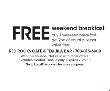 FREE weekend breakfastbuy 1 weekend breakfast,get 2nd of equal or lesser value free. With this coupon. Not valid with other offers. Excludes alcohol. Dine in only. Expires 7-26-19.Go to LocalFlavor.com for more coupons.