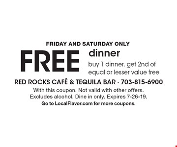 Friday and Saturday only FREE dinnerbuy 1 dinner, get 2nd of equal or lesser value free. With this coupon. Not valid with other offers. Excludes alcohol. Dine in only. Expires 7-26-19.Go to LocalFlavor.com for more coupons.