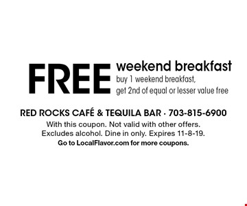 FREE weekend breakfast buy 1 weekend breakfast, get 2nd of equal or lesser value free. With this coupon. Not valid with other offers. Excludes alcohol. Dine in only. Expires 11-8-19. Go to LocalFlavor.com for more coupons.