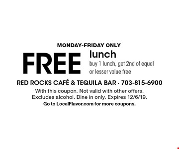Monday-Friday Only FREE lunch buy 1 lunch, get 2nd of equal or lesser value free. With this coupon. Not valid with other offers. Excludes alcohol. Dine in only. Expires 12/6/19. Go to LocalFlavor.com for more coupons.
