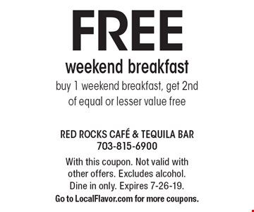 FREE weekend breakfast buy 1 weekend breakfast, get 2nd of equal or lesser value free. With this coupon. Not valid with other offers. Excludes alcohol.Dine in only. Expires 7-26-19.Go to LocalFlavor.com for more coupons.