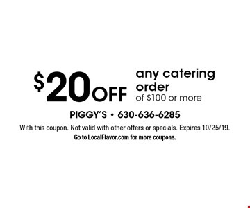 $20 off any catering order of $100 or more. With this coupon. Not valid with other offers or specials. Expires 10/25/19. Go to LocalFlavor.com for more coupons.