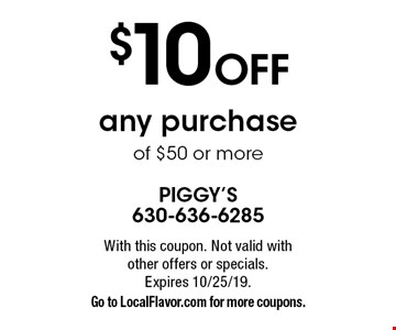 $10 off any purchase of $50 or more. With this coupon. Not valid with other offers or specials. Expires 10/25/19. Go to LocalFlavor.com for more coupons.