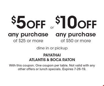 $5 OFF any purchase of $25 or more. $10 OFF any purchase of $50 or more. Dine in or pickup. With this coupon. One coupon per table. Not valid with any other offers or lunch specials. Expires 7-26-19.