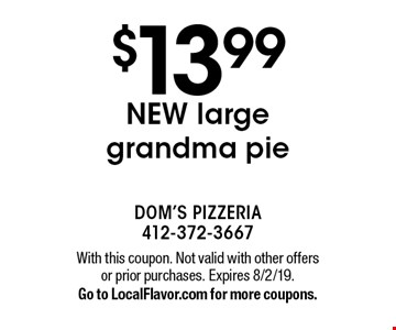 $13.99 NEW large grandma pie. With this coupon. Not valid with other offers or prior purchases. Expires 8/2/19. Go to LocalFlavor.com for more coupons.