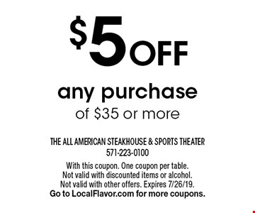 $5 Off any purchase of $35 or more. With this coupon. One coupon per table.Not valid with discounted items or alcohol. Not valid with other offers. Expires 7/26/19. Go to LocalFlavor.com for more coupons.