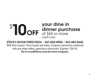 $10 Off your dine in dinner purchase of $60 or more. Cash only. With this coupon. One coupon per table. Coupons cannot be combined with any other offers, specials or discounts. Expires 7-26-19. Go to LocalFlavor.com for more coupons.