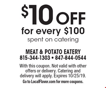$10 Off for every $100 spent on catering. With this coupon. Not valid with other offers or delivery. Catering and delivery will apply. Expires 10/25/19. Go to LocalFlavor.com for more coupons.
