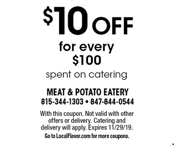 $10 Off for every $100 spent on catering. With this coupon. Not valid with other offers or delivery. Catering and delivery will apply. Expires 11/29/19. Go to LocalFlavor.com for more coupons.