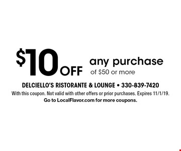 $10 off any purchase of $50 or more. With this coupon. Not valid with other offers or prior purchases. Expires 11/1/19. Go to LocalFlavor.com for more coupons.