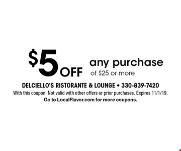$5 off any purchase of $25 or more. With this coupon. Not valid with other offers or prior purchases. Expires 11/1/19. Go to LocalFlavor.com for more coupons.