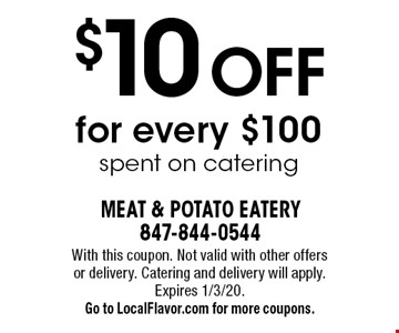 $10 Off for every $100 spent on catering. With this coupon. Not valid with other offers or delivery. Catering and delivery will apply. Expires 1/3/20. Go to LocalFlavor.com for more coupons.