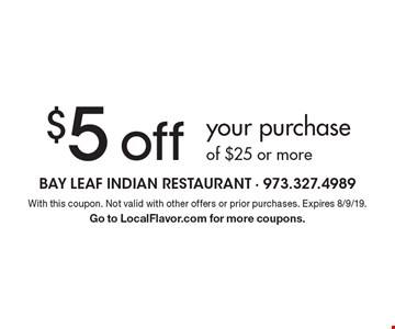 $5 off your purchase of $25 or more. With this coupon. Not valid with other offers or prior purchases. Expires 8/9/19. Go to LocalFlavor.com for more coupons.