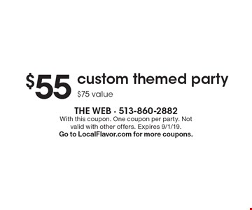 $55 custom themed party $75 value. With this coupon. One coupon per party. Not valid with other offers. Expires 9/1/19. Go to LocalFlavor.com for more coupons.