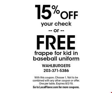 15% off your check or free frappe for kid in baseball uniform. With this coupon. Choose 1. Not to be combined with any other coupon or offer. One per table. Expires 8/2/19. Go to LocalFlavor.com for more coupons.