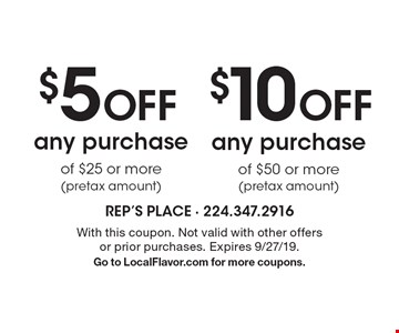 $10 Off any purchase of $50 or more(pretax amount). $5 Off any purchase of $25 or more(pretax amount). With this coupon. Not valid with other offers or prior purchases. Expires 9/27/19. Go to LocalFlavor.com for more coupons.