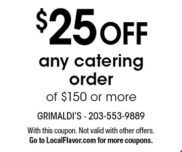 $25 OFF any catering order of $150 or more. With this coupon. Not valid with other offers. Go to LocalFlavor.com for more coupons.