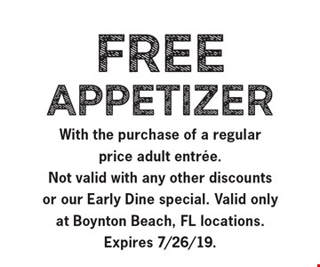 FREE Appetizer with the purchase of a regular price adult entree. Not valid with any other discounts or Our Early Dine Special. Valid only at Boynton Beach, FL Location. Expires 7/26/19.