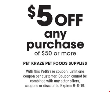 $5 Off any purchase of $50 or more. With this PetKraze coupon. Limit one coupon per customer. Coupon cannot be combined with any other offers, coupons or discounts. Expires 9-6-19.