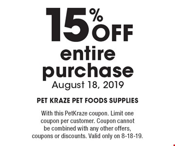 15% Off entire purchase August 18, 2019. With this PetKraze coupon. Limit one coupon per customer. Coupon cannot be combined with any other offers, coupons or discounts. Valid only on 8-18-19.
