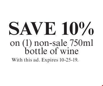 Save 10% on (1) non-sale 750ml bottle of wine. With this ad. Expires 10-25-19.