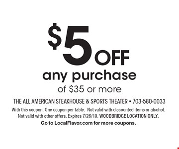 $5 OFFany purchase of $35 or more. With this coupon. One coupon per table.Not valid with discounted items or alcohol.Not valid with other offers. Expires 7/26/19. WOODBRIDGE LOCATION ONLY. Go to LocalFlavor.com for more coupons.