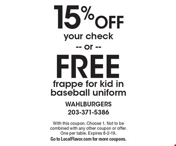 FREE frappe for kid in baseball uniform. 15% Off your check. With this coupon. Choose 1. Not to be combined with any other coupon or offer. One per table. Expires 8-2-19. Go to LocalFlavor.com for more coupons.