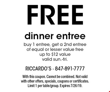 FREE dinner entree buy 1 entree, get a 2nd entree of equal or lesser value free up to $12 value valid sun.-fri.. With this coupon. Cannot be combined. Not valid with other offers, specials, coupons or certificates. Limit 1 per table/group. Expires 7/26/19.