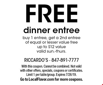 FREE dinner entree buy 1 entree, get a 2nd entree of equal or lesser value freeup to $12 value valid sun.-thurs.. With this coupon. Cannot be combined. Not valid with other offers, specials, coupons or certificates. Limit 1 per table/group. Expires 7/26/19. Go to LocalFlavor.com for more coupons.