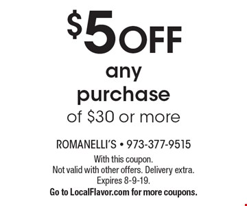 $5 off any purchase of $30 or more. With this coupon. Not valid with other offers. Delivery extra. Expires 8-9-19. Go to LocalFlavor.com for more coupons.