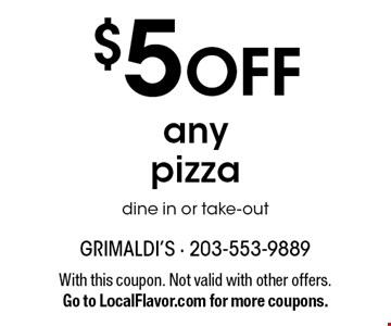 $5 OFF any pizza. Dine in or take-out. With this coupon. Not valid with other offers. Go to LocalFlavor.com for more coupons.