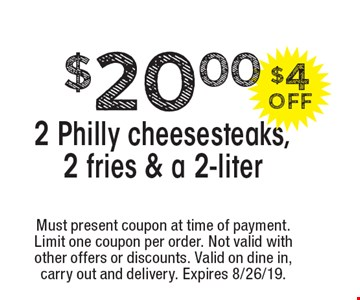 $20.00 2 Philly cheesesteaks, 2 fries & a 2-liter. Must present coupon at time of payment. Limit one coupon per order. Not valid with other offers or discounts. Valid on dine in, carry out and delivery. Expires 8/26/19.