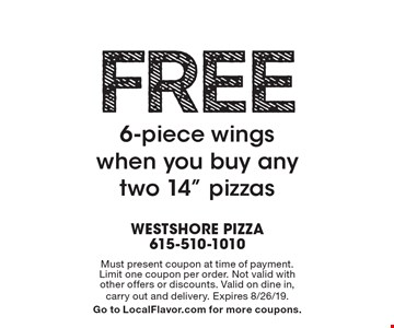 Free 6-piece wings when you buy any two 14
