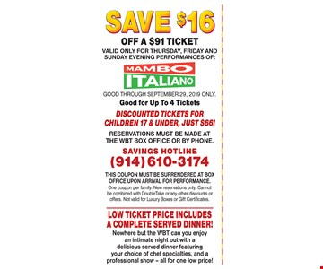 SAVE $16 off a $91 ticket. Good Through 9/29/19. Only. Good For Up To 4 Tickets. Reservations Must Be Made At The Wbt Box Office Or By Phone. This Coupon Must Be Surrendered At Box Office Upon Arrival For Performance. One Coupon Per Family. New Reservations Only. Cannot Be Combined With Doubletake Or Any Other Discounts Or Offers. Not Valid For Luxury Boxes Or Gift Certificates. Low Ticket Price Includes A Complete Served Dinner! Nowhere But The Wbt Can You Enjoy An Intimate Night Out With A Delicious Served Dinner Featuring Your Choice Of Chef Specialties, And A Professional Show - All For One Low Price!- All For One Low Price !