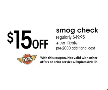 $15 Off smog check, regularly $49.95 + certificate pre-2000 additional cost. With this coupon. Not valid with other offers or prior services. Expires 8/9/19.