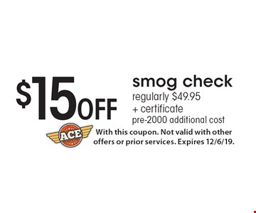 $15 Off smog check regularly $49.95 + certificate pre-2000 additional cost. With this coupon. Not valid with other offers or prior services. Expires 12/6/19.