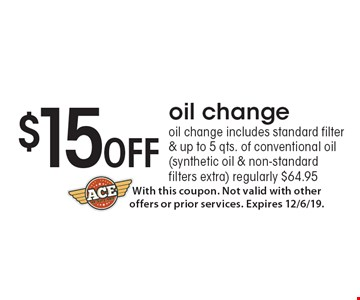 $15 Off oil change oil change, includes standard filter & up to 5 qts. of conventional oil (synthetic oil & non-standard filters extra) regularly $64.95. With this coupon. Not valid with other offers or prior services. Expires 12/6/19.