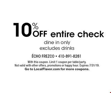 10% OFF entire check. With this coupon. Limit 1 coupon per table/party. Not valid with other offers, promotions or happy hour. Expires 7/31/19. Go to LocalFlavor.com for more coupons.