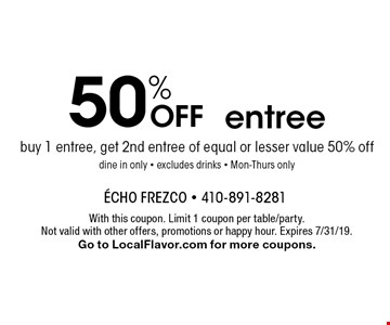 50% OFF entree. With this coupon. Limit 1 coupon per table/party. Not valid with other offers, promotions or happy hour. Expires 7/31/19. Go to LocalFlavor.com for more coupons.