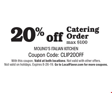 20% off catering order. Max $100. Coupon Code: CLIP20OFF. With this coupon. Valid at both locations. Not valid with other offers. Not valid on holidays. Expires 8-26-19. Go to LocalFlavor.com for more coupons.