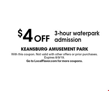 $4 Off 3-hour waterpark admission. With this coupon. Not valid with other offers or prior purchases. Expires 8/9/19. Go to LocalFlavor.com for more coupons.