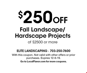 $250 Off Fall Landscape/Hardscape Projects of $2500 or more. With this coupon. Not valid with other offers or prior purchases. Expires 12-6-19. Go to LocalFlavor.com for more coupons.