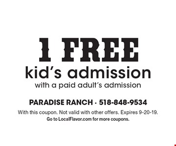 1 FREE kid's admission with a paid adult's admission. With this coupon. Not valid with other offers. Expires 9-20-19. Go to LocalFlavor.com for more coupons.