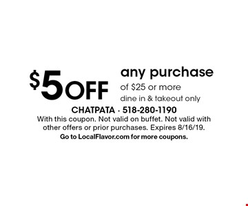 $5 OFF any purchase of $25 or more, dine in & takeout only. With this coupon. Not valid on buffet. Not valid with other offers or prior purchases. Expires 8/16/19. Go to LocalFlavor.com for more coupons.