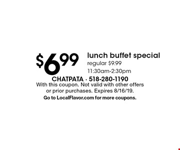 $6.99 lunch buffet special, regular $9.99, 11:30am-2:30pm. With this coupon. Not valid with other offers or prior purchases. Expires 8/16/19. Go to LocalFlavor.com for more coupons.