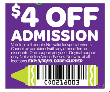 $4 OFF AdmissionValid up to 4 people. Not valid for special events.Cannot be combined with any other offers or discounts. One Coupon per guest. Original coupon only. Not valid on Annual Passas. Not valid at all locations. Expires: 9/30/19. Code: CLIPPER