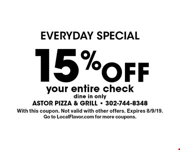Everyday Special. 15% off your entire check. Dine in only. With this coupon. Not valid with other offers. Expires 8/9/19. Go to LocalFlavor.com for more coupons.