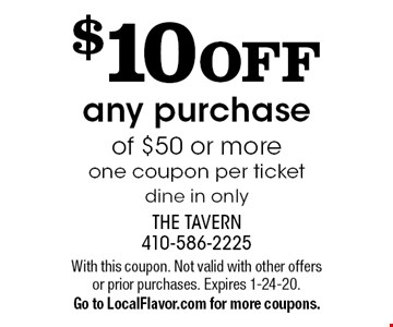 $10 OFF any purchase of $50 or more. One coupon per ticket. Dine in only. With this coupon. Not valid with other offers or prior purchases. Expires 1-24-20. Go to LocalFlavor.com for more coupons.