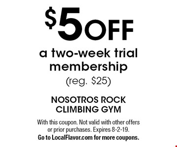 $5 OFF a two-week trial membership (reg. $25). With this coupon. Not valid with other offers or prior purchases. Expires 8-2-19. Go to LocalFlavor.com for more coupons.