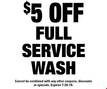 $5 OFF FULL SERVICE WASH Cannot be combined with any other coupons, discounts or specials. Expires 7-26-19.